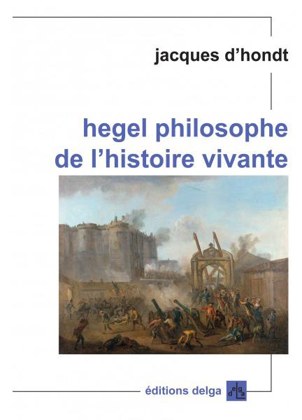 hegel-philosophe-de-l-histoire-vivante-jacques-d-hondt