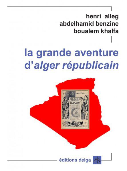 la-grande-aventure-d-alger-republicain-h-alleg-a-bezine-b-khalfa