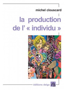 la-production-de-l-individu-michel-clouscard