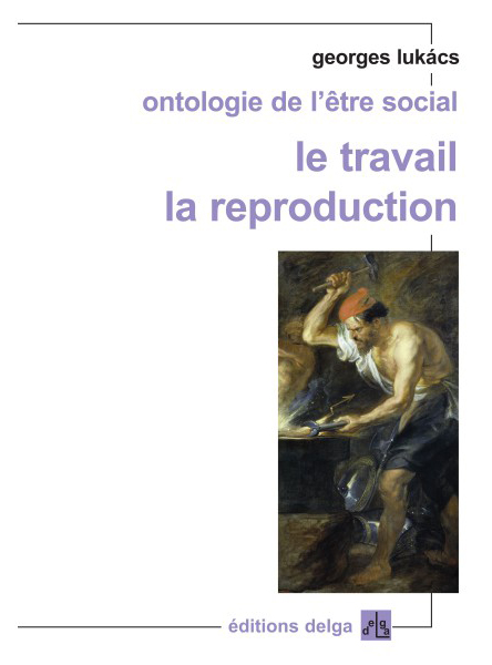 ontologie-de-l-etre-social-le-travail-la-reproduction-georges-lukacs