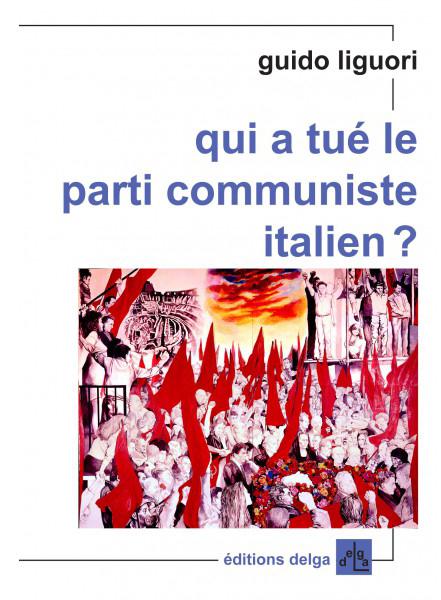 qui-a-tue-le-parti-communiste-italien-liguori-guido
