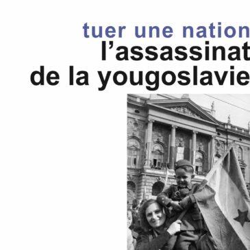 Vidéo – Tuer une nation – La destruction de la Yougoslavie