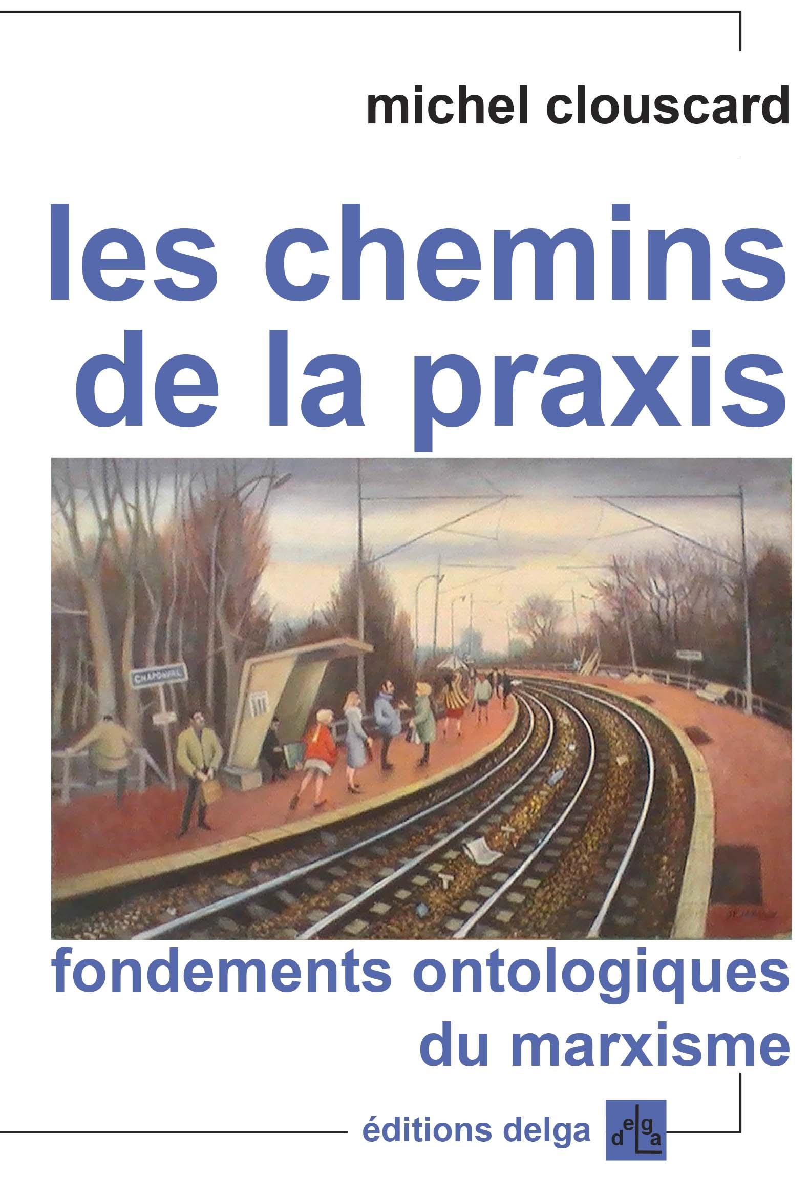 Les Chemins De La Praxis - Michel Clouscard